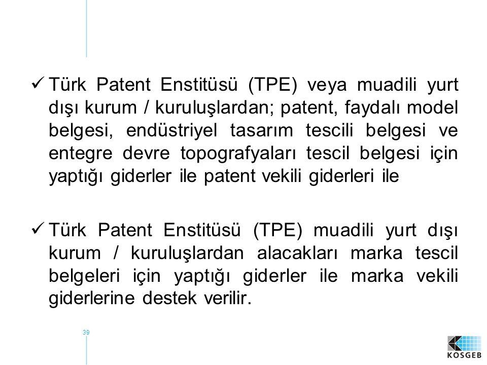Türk Patent Enstitüsü (TPE) veya muadili yurt dışı kurum / kuruluşlardan; patent, faydalı model belgesi, endüstriyel tasarım tescili belgesi ve entegre devre topografyaları tescil belgesi için yaptığı giderler ile patent vekili giderleri ile