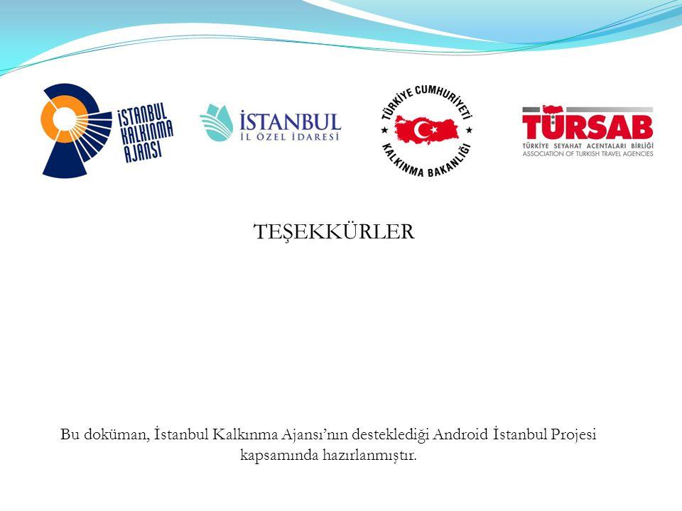 TEŞEKKÜRLER Bu doküman, İstanbul Kalkınma Ajansı'nın desteklediği Android İstanbul Projesi kapsamında hazırlanmıştır.