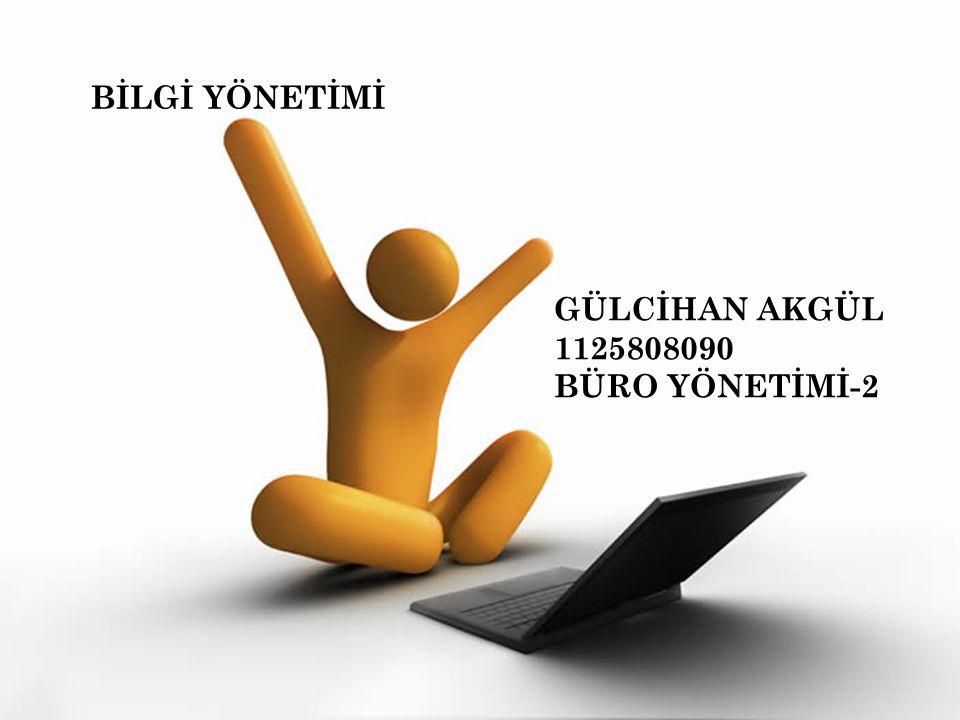 BİLGİ YÖNETİMİ GÜLCİHAN AKGÜL 1125808090 BÜRO YÖNETİMİ-2