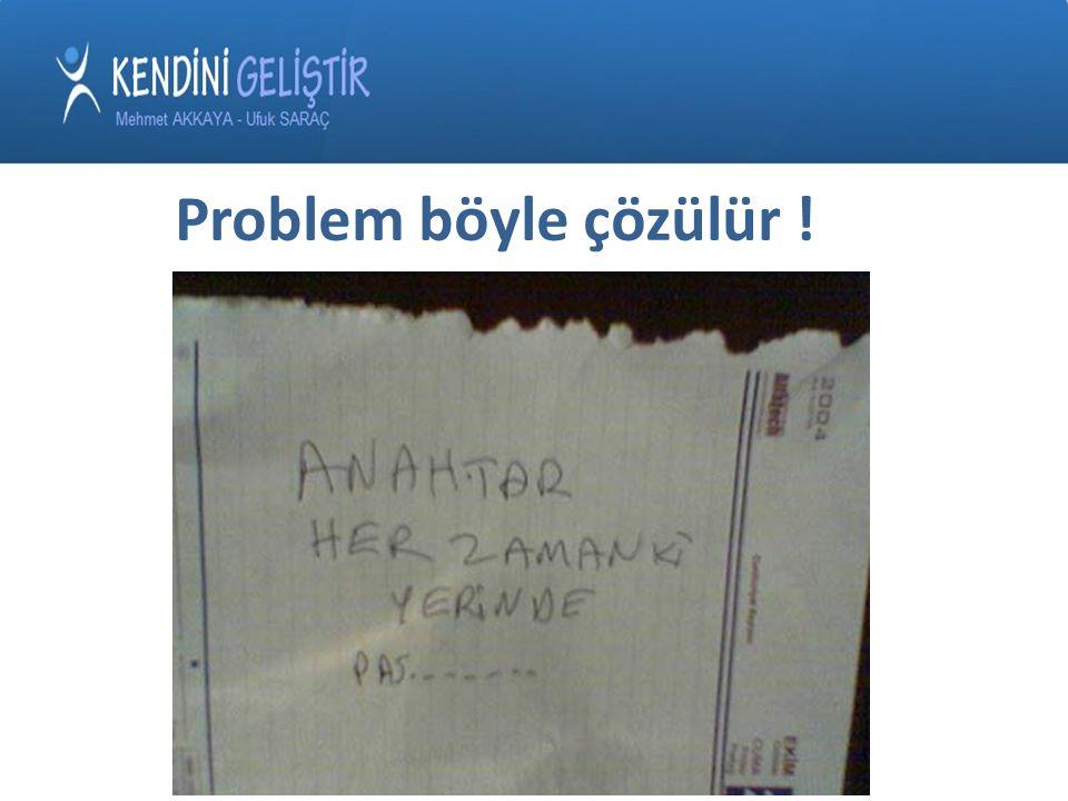 Problem böyle çözülür !