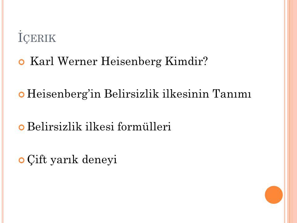 İçerik Karl Werner Heisenberg Kimdir