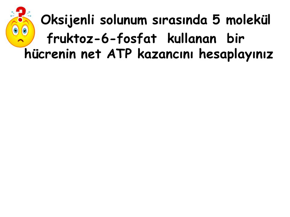 Oksijenli solunum sırasında 5 molekül