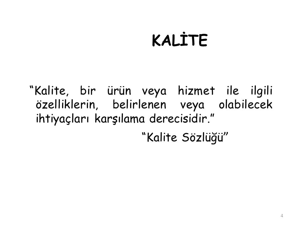 KALİTE Kalite, bir ürün veya hizmet ile ilgili özelliklerin, belirlenen veya olabilecek ihtiyaçları karşılama derecisidir.
