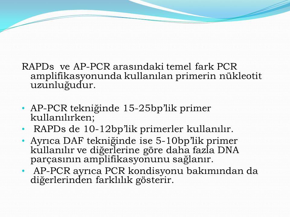 RAPDs ve AP-PCR arasındaki temel fark PCR amplifikasyonunda kullanılan primerin nükleotit uzunluğudur.