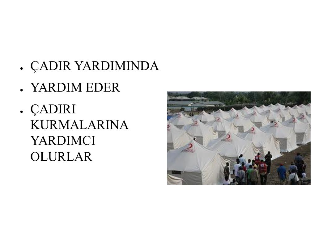 ÇADIR YARDIMINDA YARDIM EDER ÇADIRI KURMALARINA YARDIMCI OLURLAR
