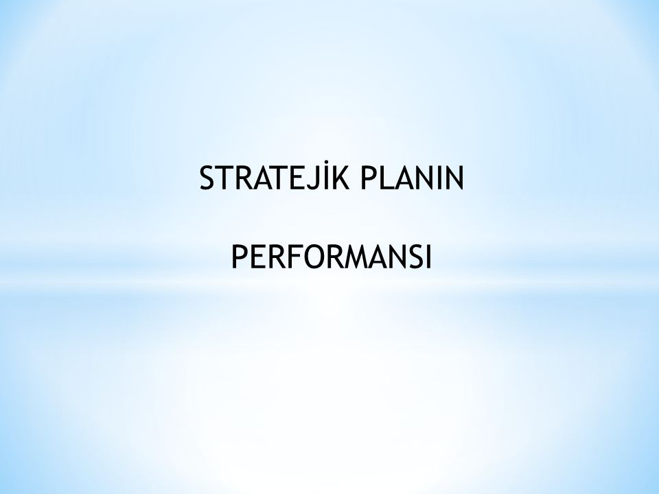 STRATEJİK PLANIN PERFORMANSI