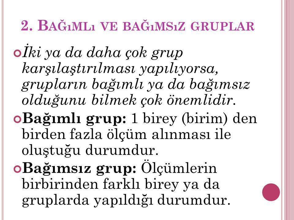 2. Bağımlı ve bağımsız gruplar
