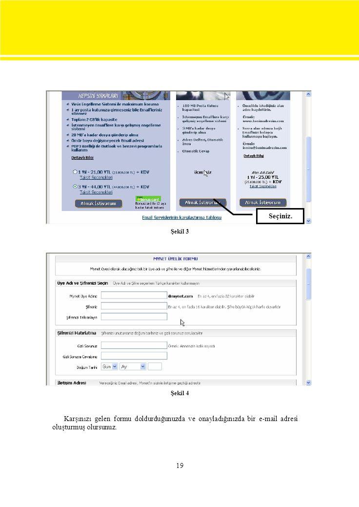 Seçiniz. Şekil 3. Şekil 4. Karşınızı gelen formu doldurduğunuzda ve onayladığınızda bir e-mail adresi.