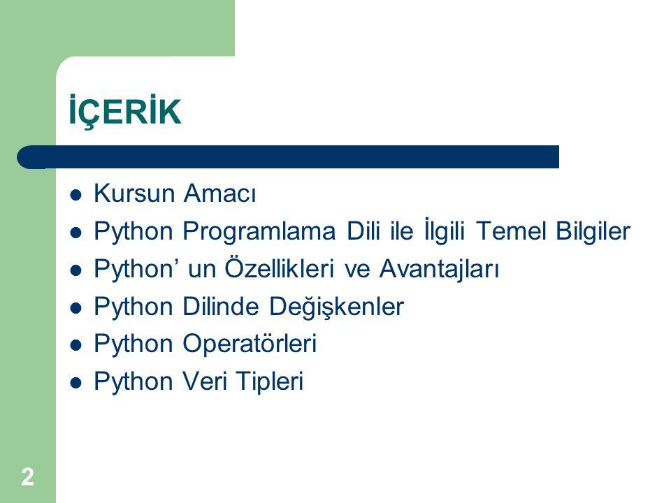 İÇERİK Kursun Amacı Python Programlama Dili ile İlgili Temel Bilgiler