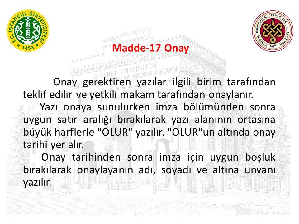 Madde-17 Onay Onay gerektiren yazılar ilgili birim tarafından teklif edilir ve yetkili makam tarafından onaylanır.