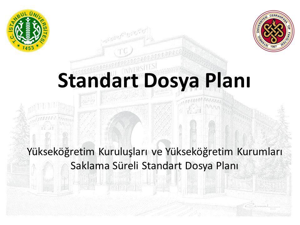 Standart Dosya Planı Yükseköğretim Kuruluşları ve Yükseköğretim Kurumları Saklama Süreli Standart Dosya Planı.