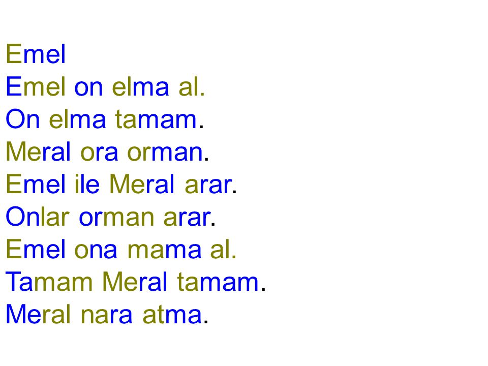 Emel Emel on elma al. On elma tamam. Meral ora orman. Emel ile Meral arar. Onlar orman arar. Emel ona mama al.
