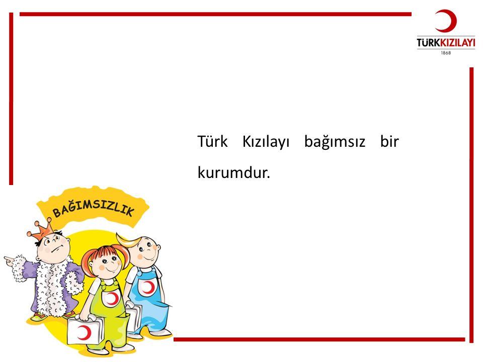 Türk Kızılayı bağımsız bir kurumdur.