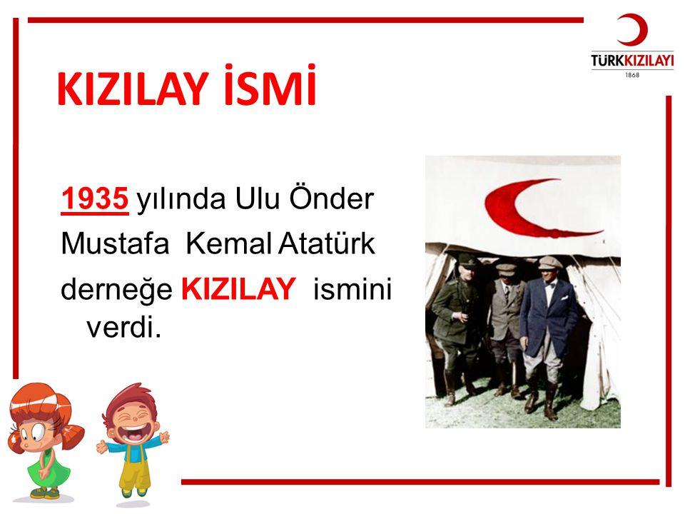 KIZILAY İSMİ 1935 yılında Ulu Önder Mustafa Kemal Atatürk derneğe KIZILAY ismini verdi.