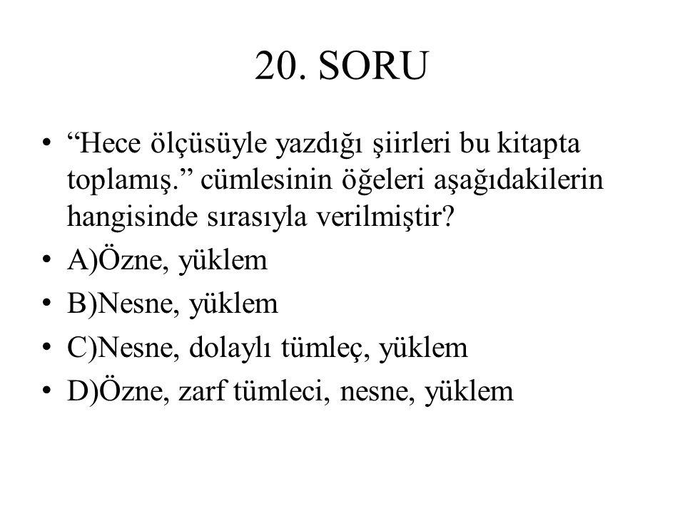 20. SORU Hece ölçüsüyle yazdığı şiirleri bu kitapta toplamış. cümlesinin öğeleri aşağıdakilerin hangisinde sırasıyla verilmiştir