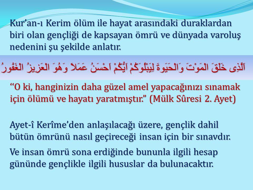 Kur'an-ı Kerim ölüm ile hayat arasındaki duraklardan biri olan gençliği de kapsayan ömrü ve dünyada varoluş nedenini şu şekilde anlatır.