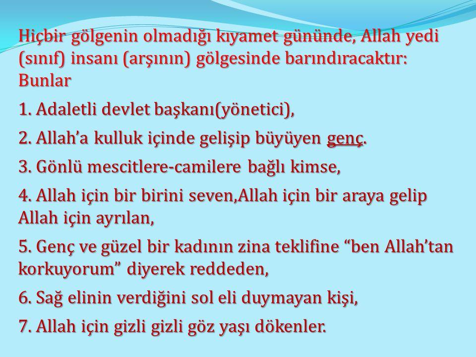 Hiçbir gölgenin olmadığı kıyamet gününde, Allah yedi (sınıf) insanı (arşının) gölgesinde barındıracaktır: Bunlar
