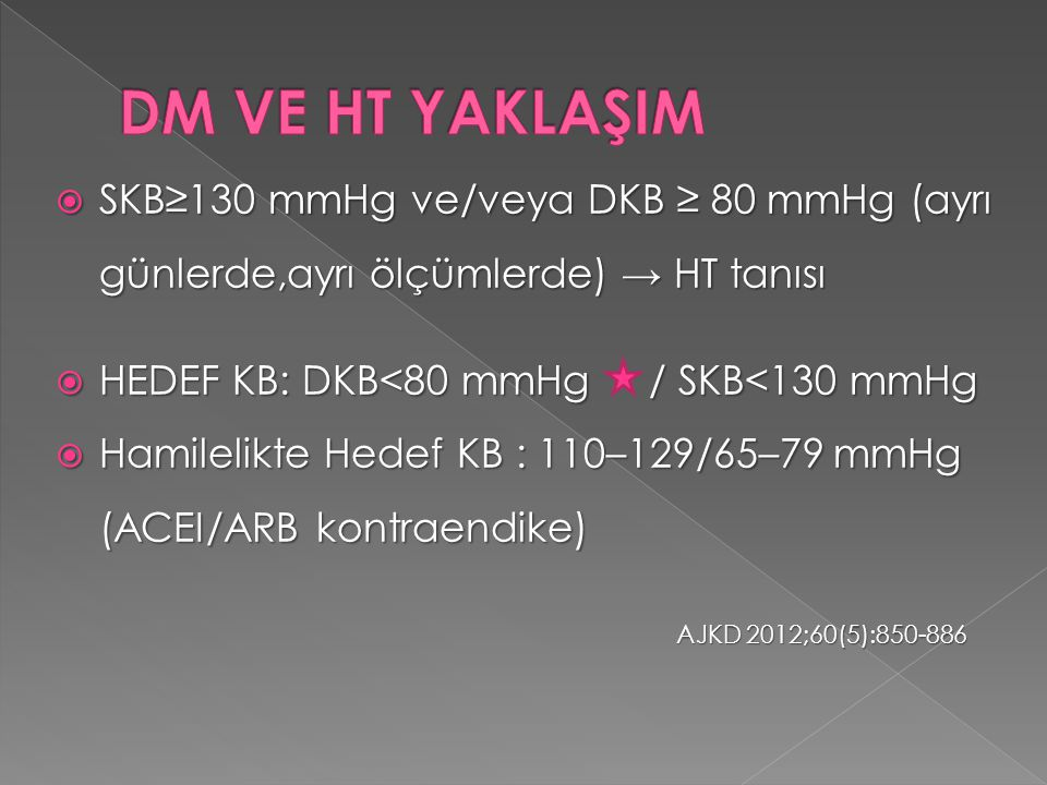 DM VE HT YAKLAŞIM SKB≥130 mmHg ve/veya DKB ≥ 80 mmHg (ayrı günlerde,ayrı ölçümlerde) → HT tanısı. HEDEF KB: DKB<80 mmHg / SKB<130 mmHg.