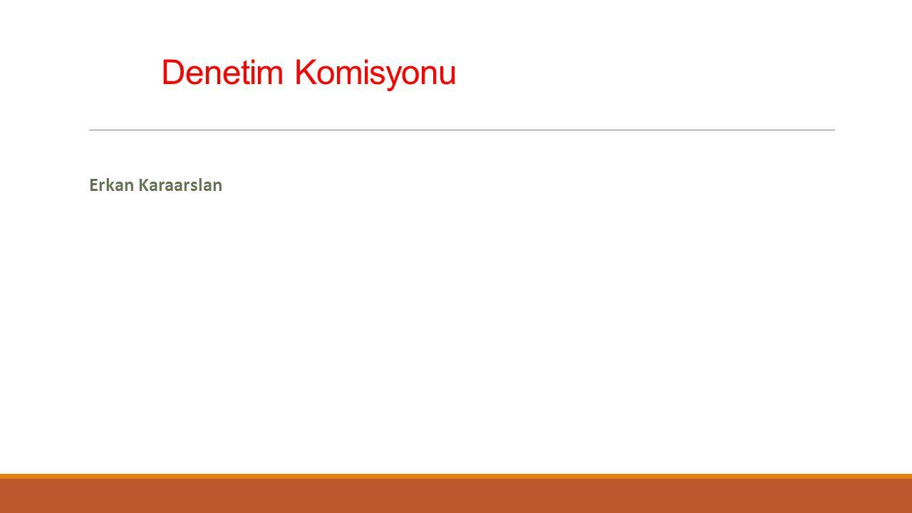 Denetim Komisyonu Erkan Karaarslan