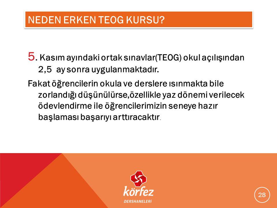 NEDEN ERKEN TEOG KURSU 5. Kasım ayındaki ortak sınavlar(TEOG) okul açılışından 2,5 ay sonra uygulanmaktadır.