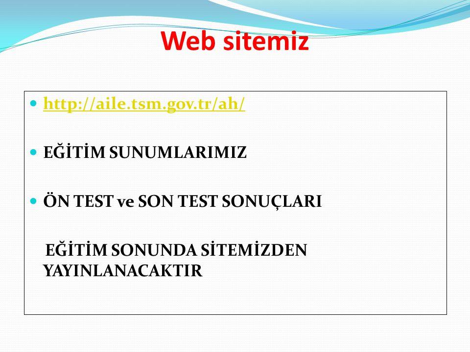 Web sitemiz http://aile.tsm.gov.tr/ah/ EĞİTİM SUNUMLARIMIZ