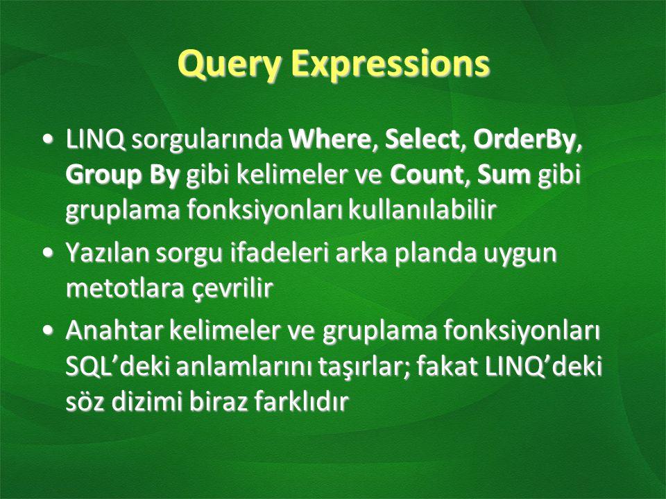 Query Expressions LINQ sorgularında Where, Select, OrderBy, Group By gibi kelimeler ve Count, Sum gibi gruplama fonksiyonları kullanılabilir.