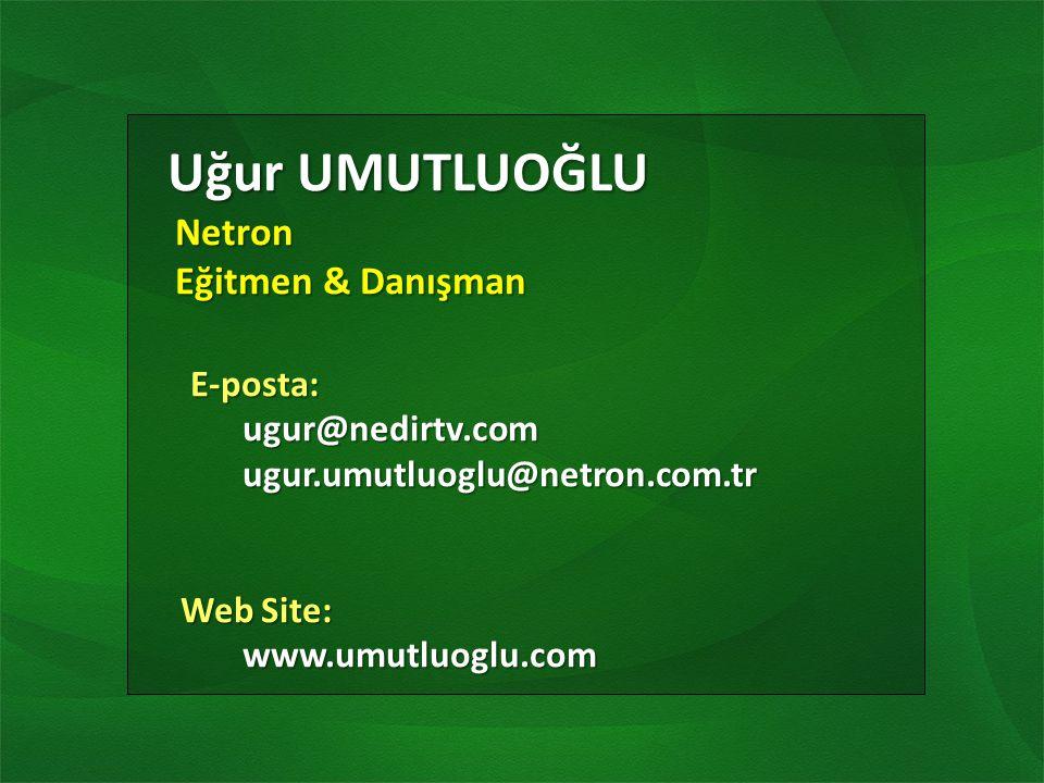 Uğur UMUTLUOĞLU Netron Eğitmen & Danışman E-posta: ugur@nedirtv.com