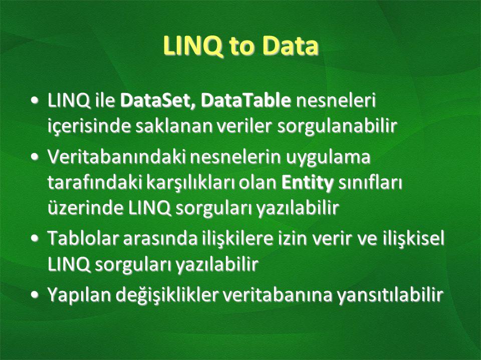 LINQ to Data LINQ ile DataSet, DataTable nesneleri içerisinde saklanan veriler sorgulanabilir.