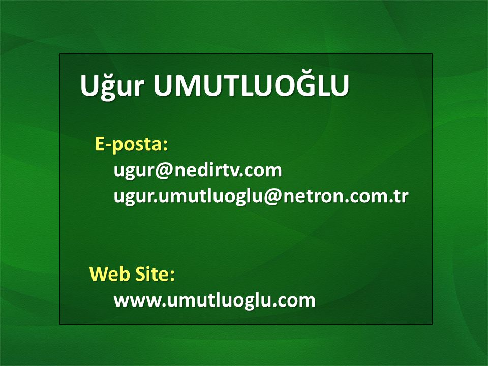 Uğur UMUTLUOĞLU E-posta: ugur@nedirtv.com