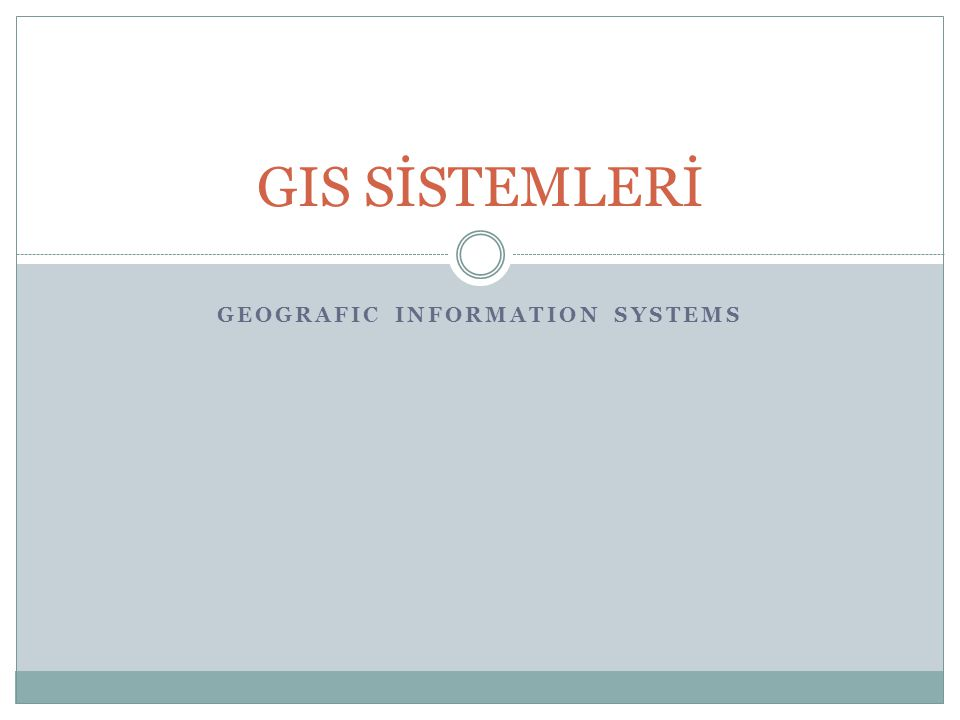 GEOGRAFIC INFORMATION SYSTEMS