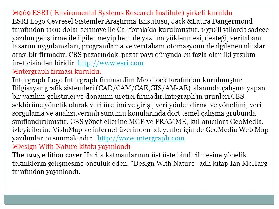 1969 ESRI ( Enviromental Systems Research Institute) şirketi kuruldu