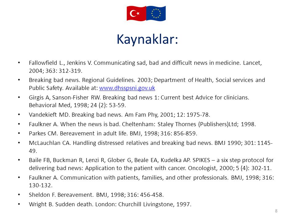 Kaynaklar: Fallowfield L., Jenkins V. Communicating sad, bad and difficult news in medicine. Lancet, 2004; 363: 312-319.