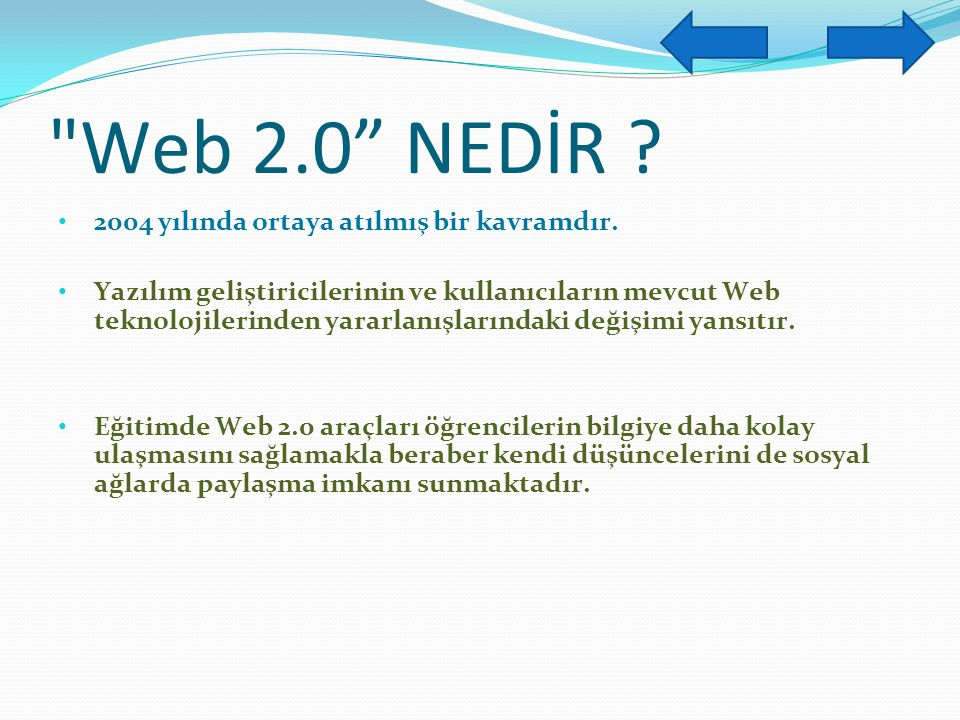 Web 2.0 NEDİR 2004 yılında ortaya atılmış bir kavramdır.
