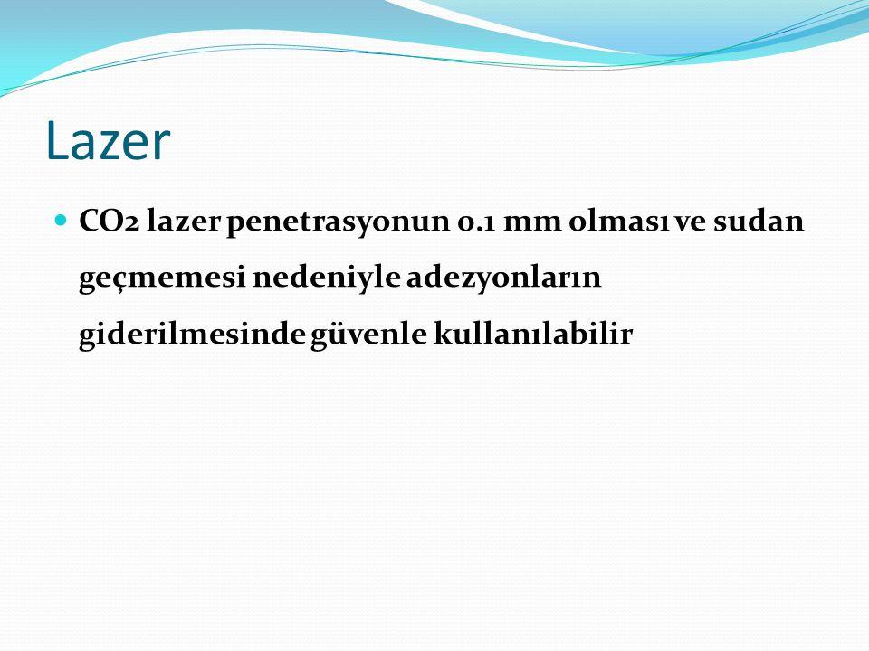 Lazer CO2 lazer penetrasyonun 0.1 mm olması ve sudan geçmemesi nedeniyle adezyonların giderilmesinde güvenle kullanılabilir.