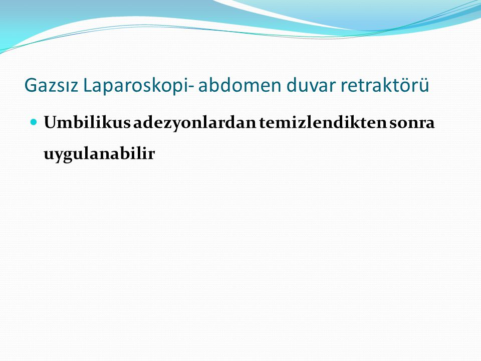 Gazsız Laparoskopi- abdomen duvar retraktörü
