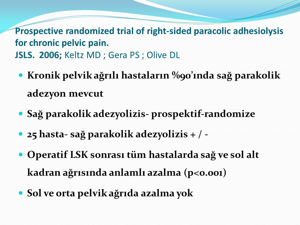 Prospective randomized trial of right-sided paracolic adhesiolysis for chronic pelvic pain. JSLS. 2006; Keltz MD ; Gera PS ; Olive DL