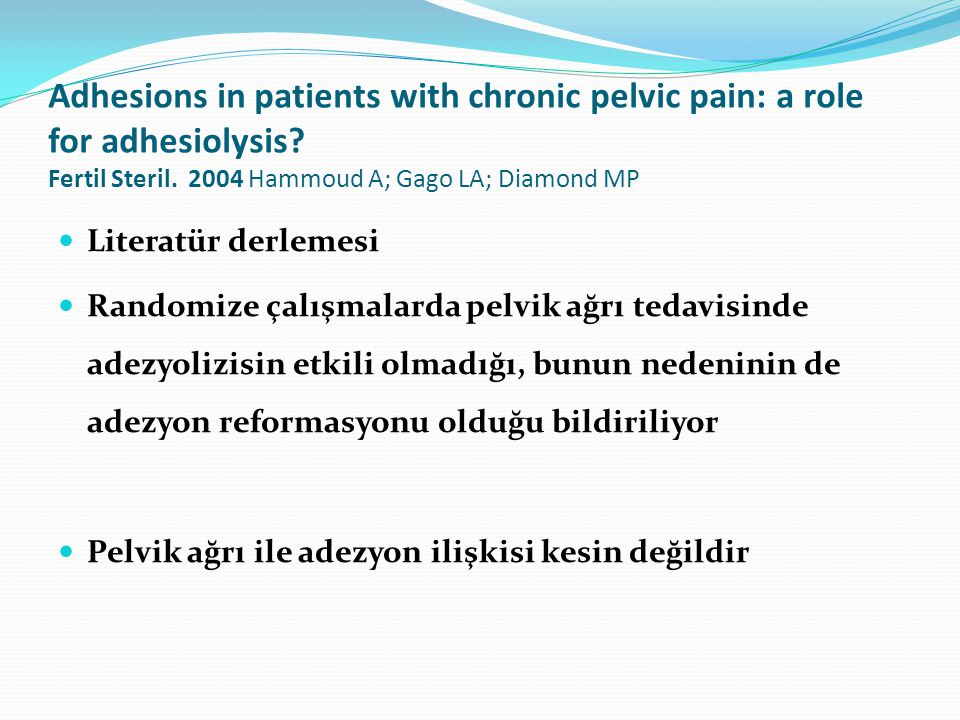 Adhesions in patients with chronic pelvic pain: a role for adhesiolysis Fertil Steril. 2004 Hammoud A; Gago LA; Diamond MP