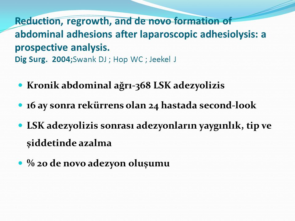 Reduction, regrowth, and de novo formation of abdominal adhesions after laparoscopic adhesiolysis: a prospective analysis. Dig Surg. 2004;Swank DJ ; Hop WC ; Jeekel J