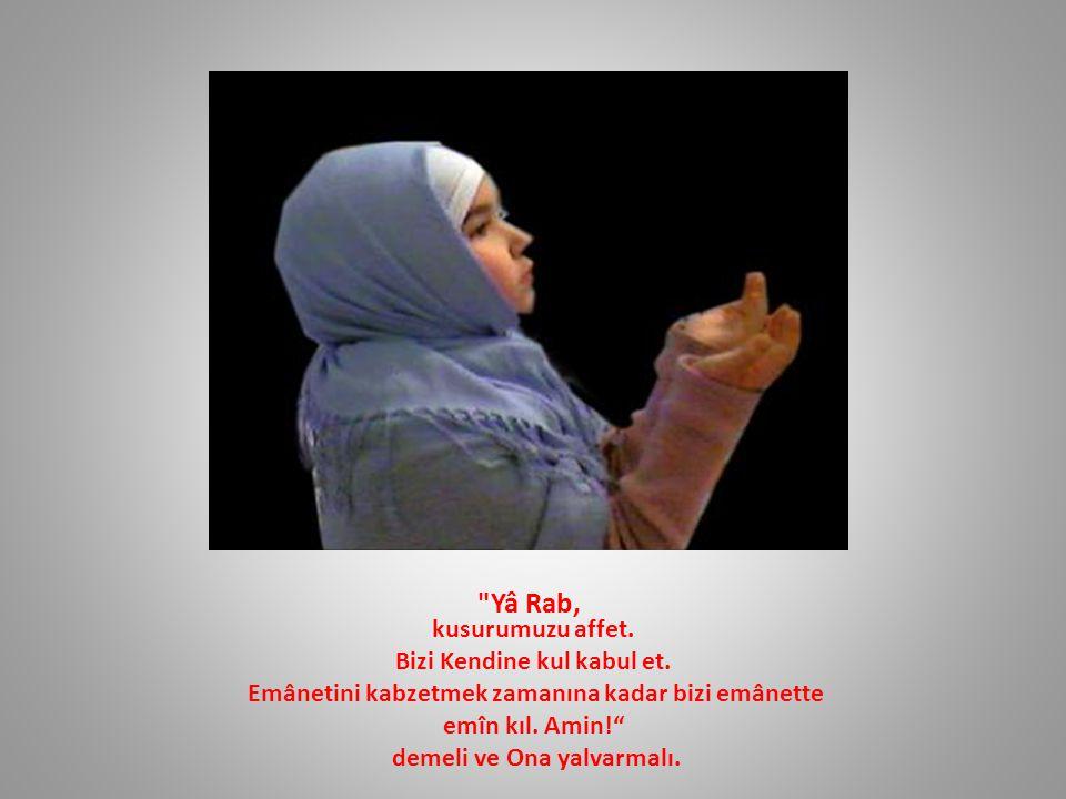 Yâ Rab, kusurumuzu affet. Bizi Kendine kul kabul et.