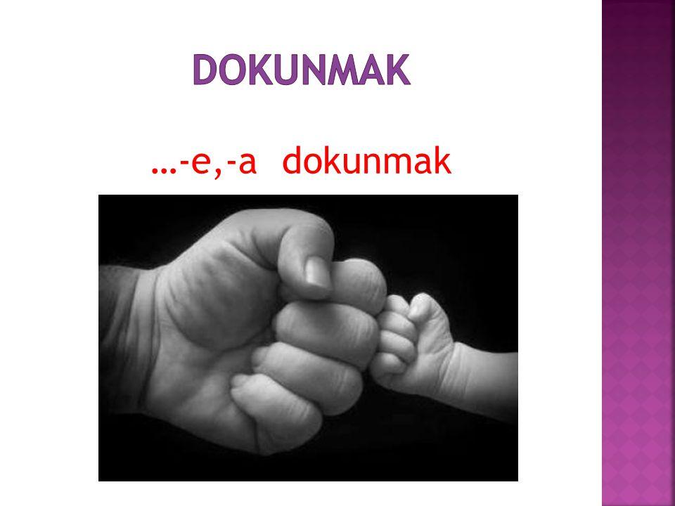 DOKUNMAK …-e,-a dokunmak