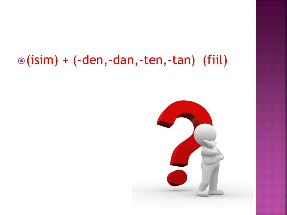 (isim) + (-den,-dan,-ten,-tan) (fiil)