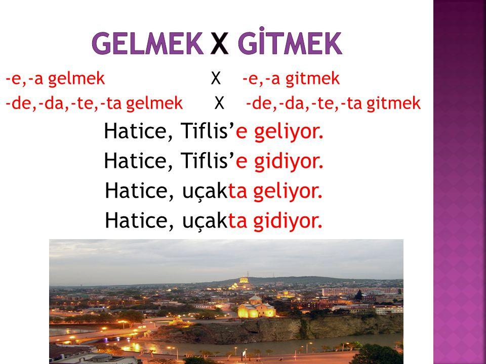 GELMEK X GİTMEK Hatice, Tiflis'e geliyor. Hatice, Tiflis'e gidiyor.