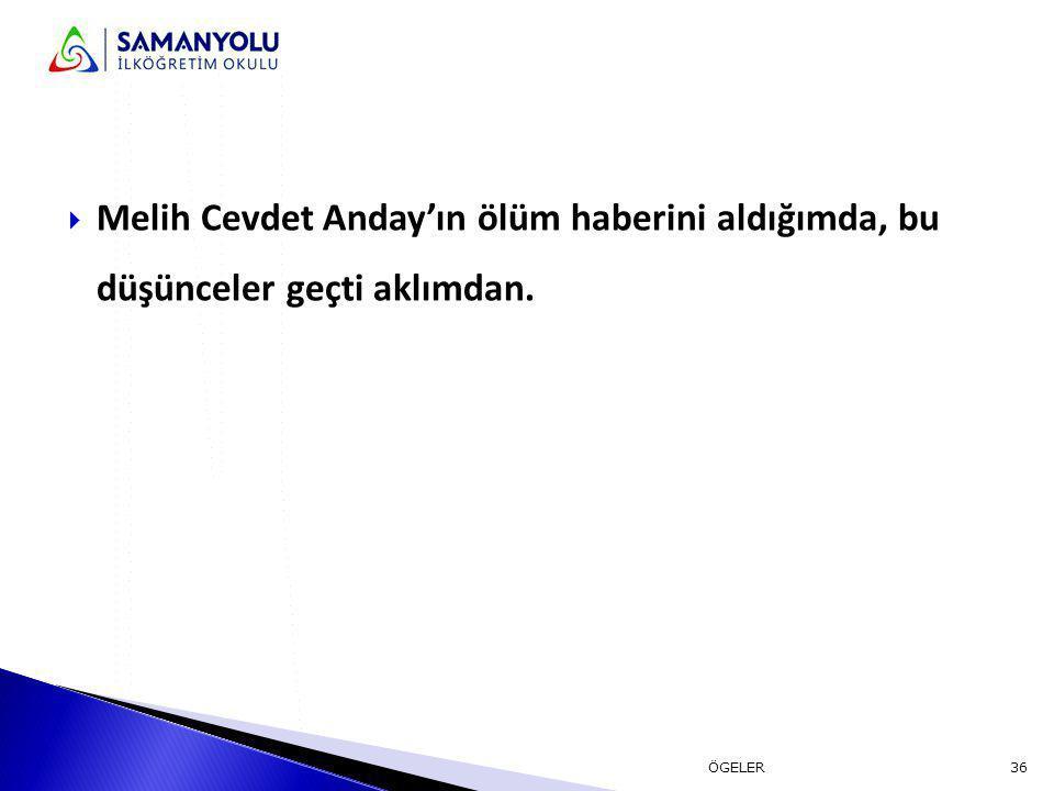 Melih Cevdet Anday'ın ölüm haberini aldığımda, bu düşünceler geçti aklımdan.