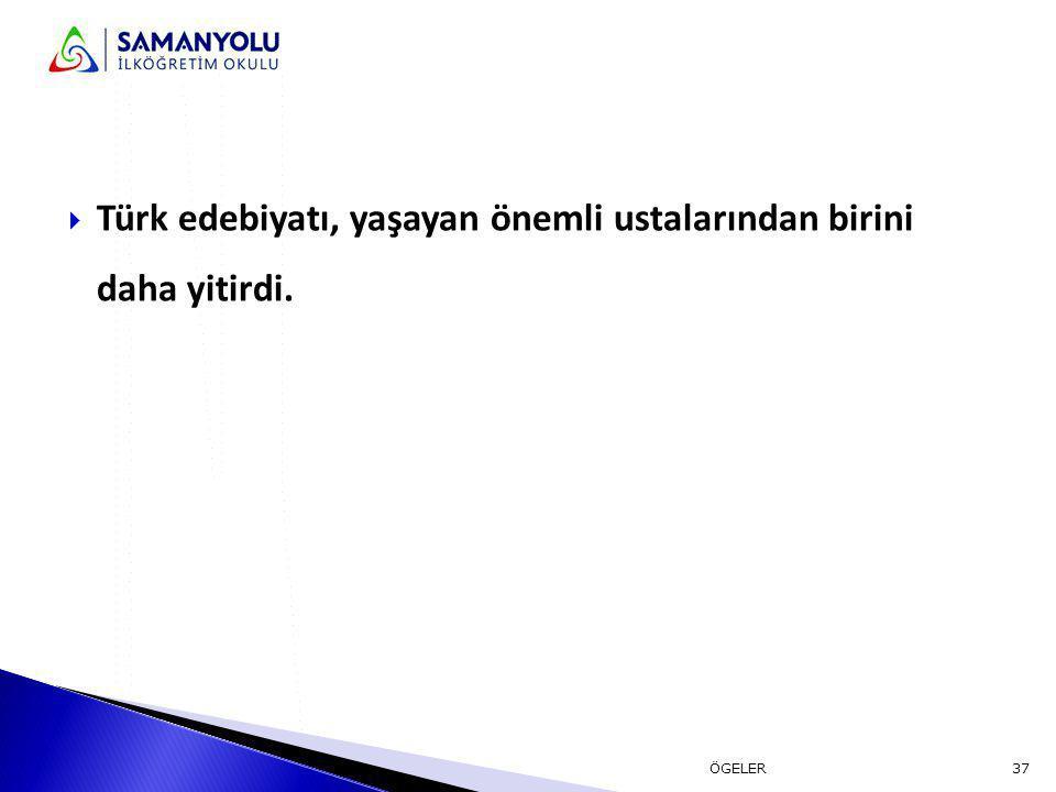 Türk edebiyatı, yaşayan önemli ustalarından birini daha yitirdi.