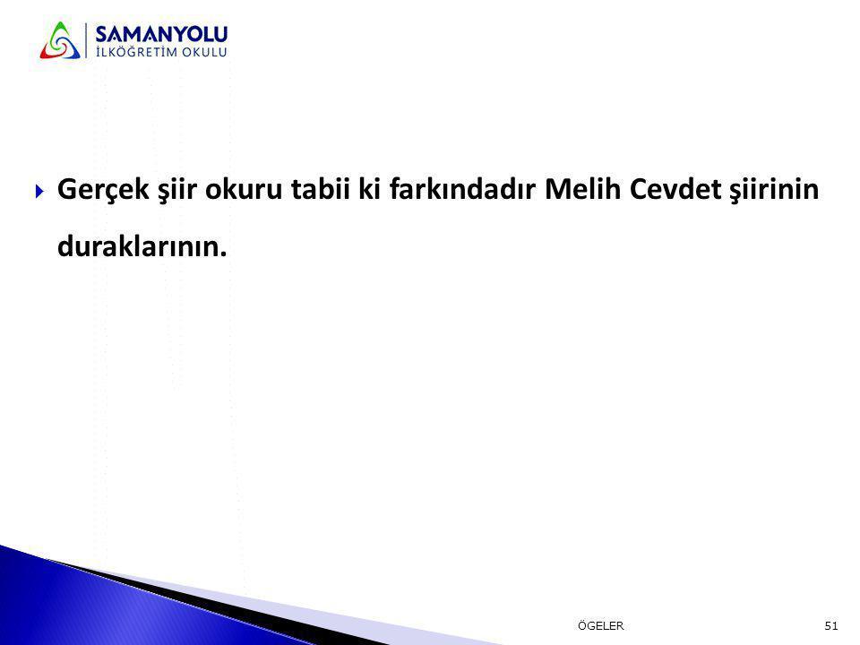 Gerçek şiir okuru tabii ki farkındadır Melih Cevdet şiirinin duraklarının.