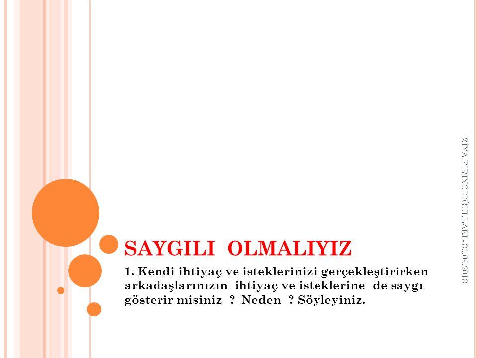 SAYGILI OLMALIYIZ ZİYA FIRINCIOĞULLARI - 30.09.2013.