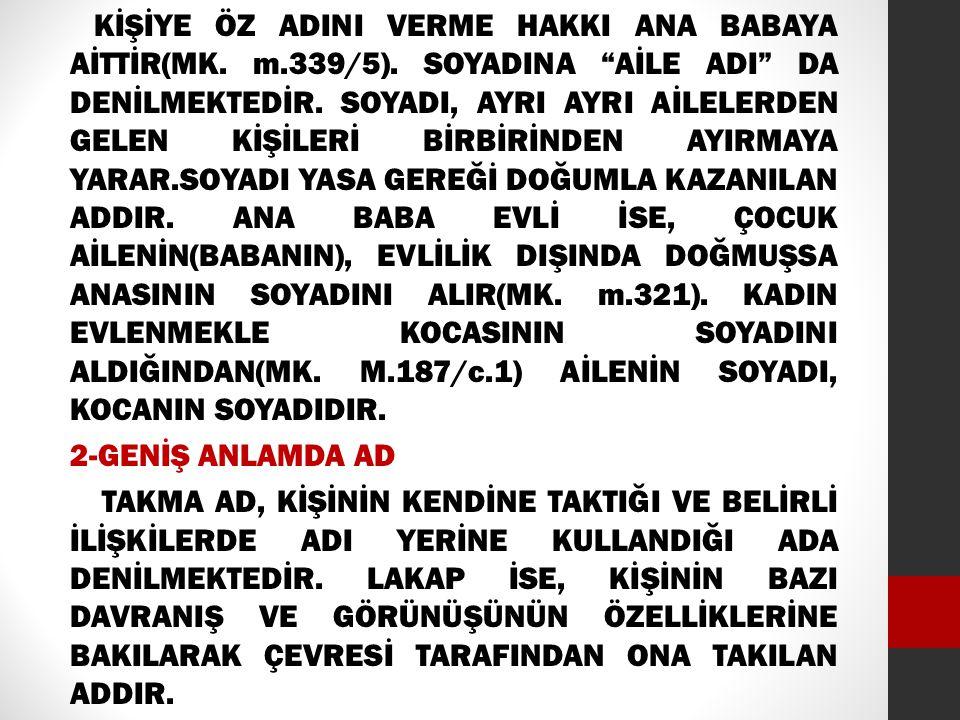 KİŞİYE ÖZ ADINI VERME HAKKI ANA BABAYA AİTTİR(MK. m. 339/5)