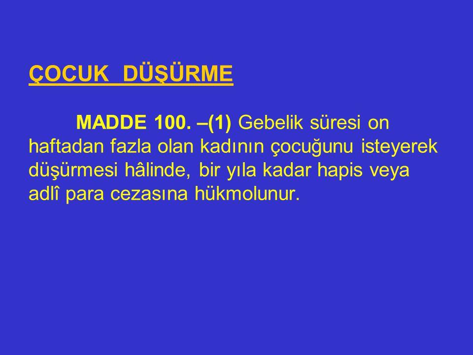 ÇOCUK DÜŞÜRME MADDE 100.