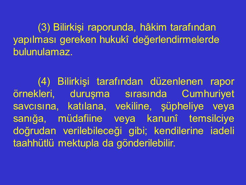 (3) Bilirkişi raporunda, hâkim tarafından yapılması gereken hukukî değerlendirmelerde bulunulamaz.