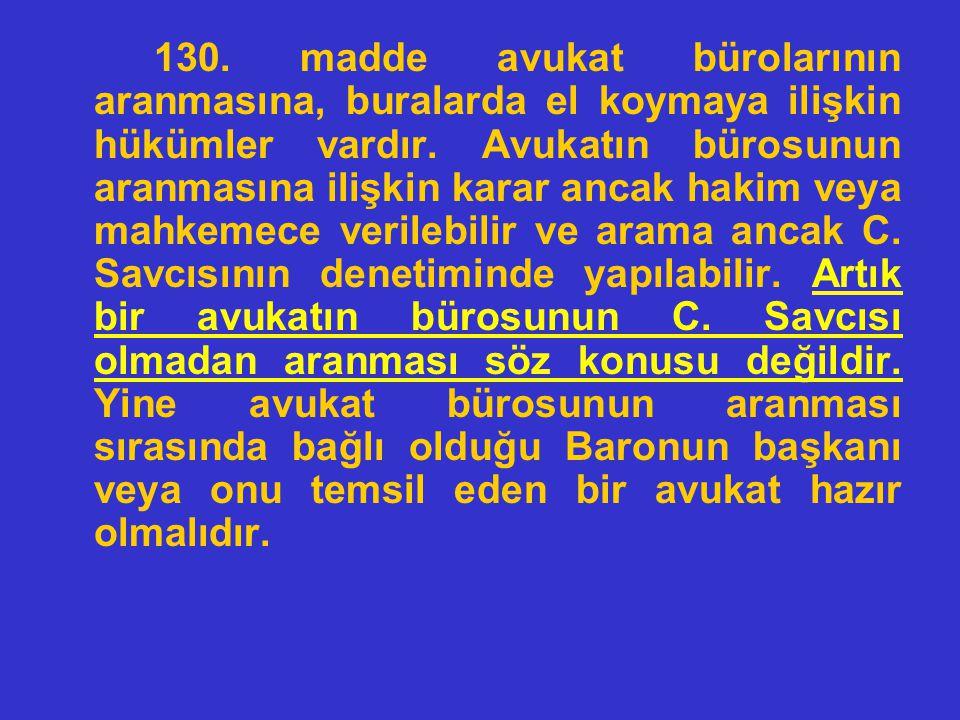 130. madde avukat bürolarının aranmasına, buralarda el koymaya ilişkin hükümler vardır.